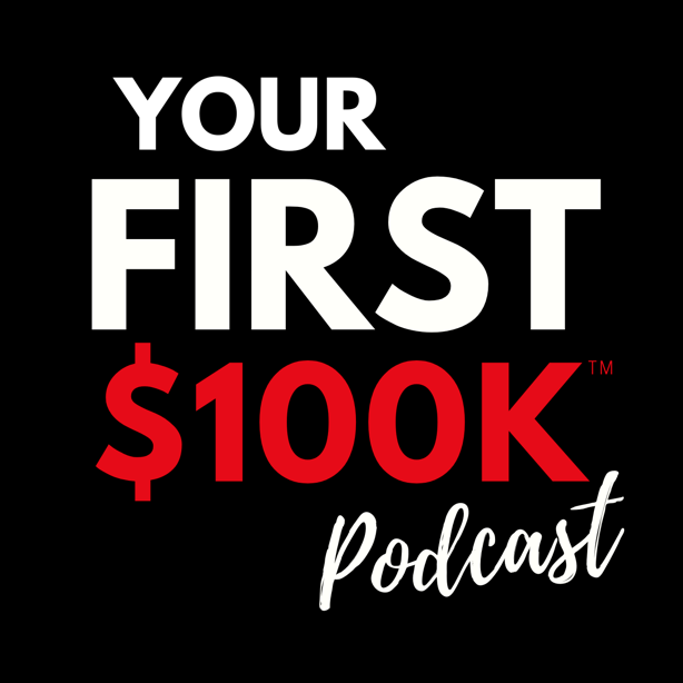 Your First $100k Podcast